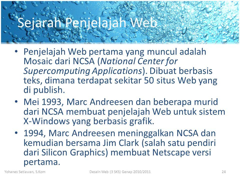 Sejarah Penjelajah Web • Penjelajah Web pertama yang muncul adalah Mosaic dari NCSA (National Center for Supercomputing Applications).