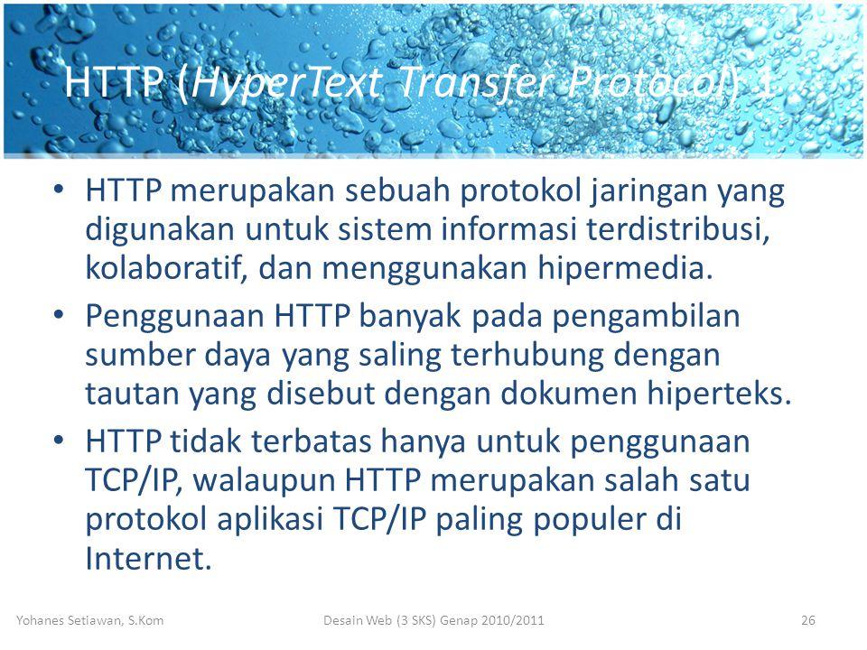 HTTP (HyperText Transfer Protocol) 1 • HTTP merupakan sebuah protokol jaringan yang digunakan untuk sistem informasi terdistribusi, kolaboratif, dan menggunakan hipermedia.