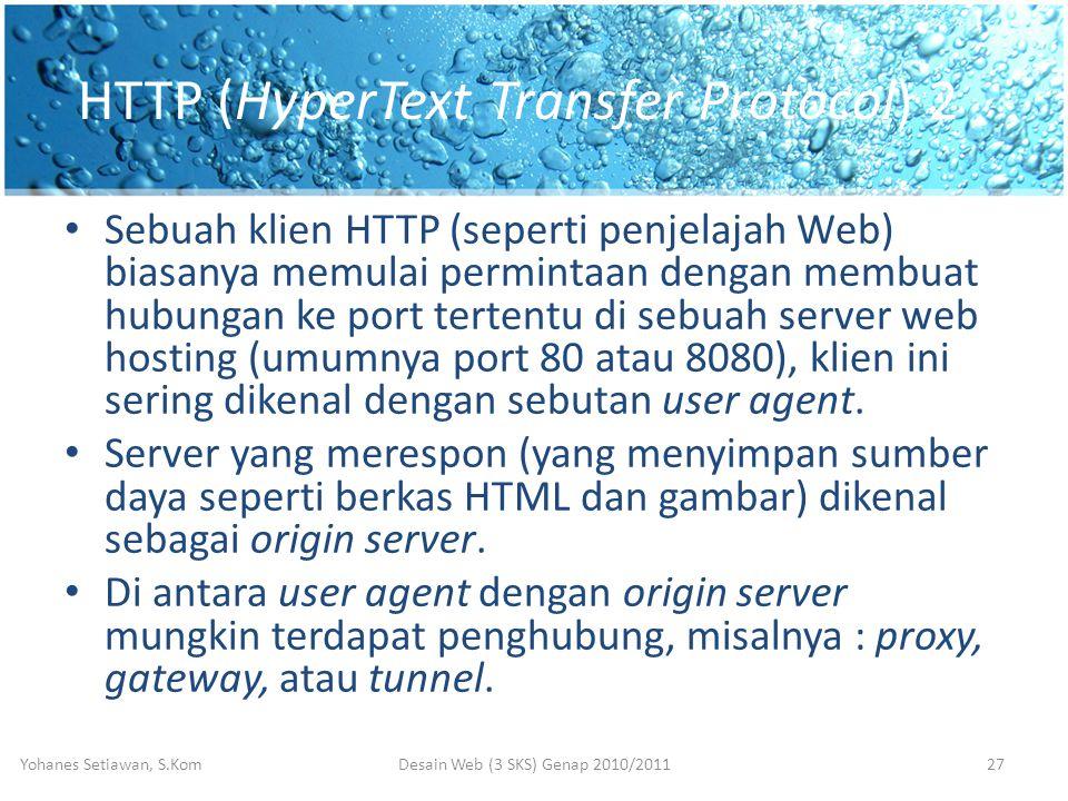 HTTP (HyperText Transfer Protocol) 2 • Sebuah klien HTTP (seperti penjelajah Web) biasanya memulai permintaan dengan membuat hubungan ke port tertentu di sebuah server web hosting (umumnya port 80 atau 8080), klien ini sering dikenal dengan sebutan user agent.