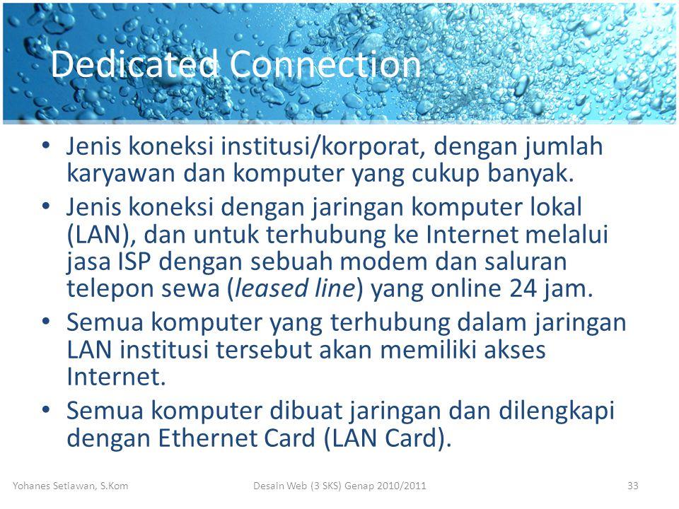 Dedicated Connection • Jenis koneksi institusi/korporat, dengan jumlah karyawan dan komputer yang cukup banyak.