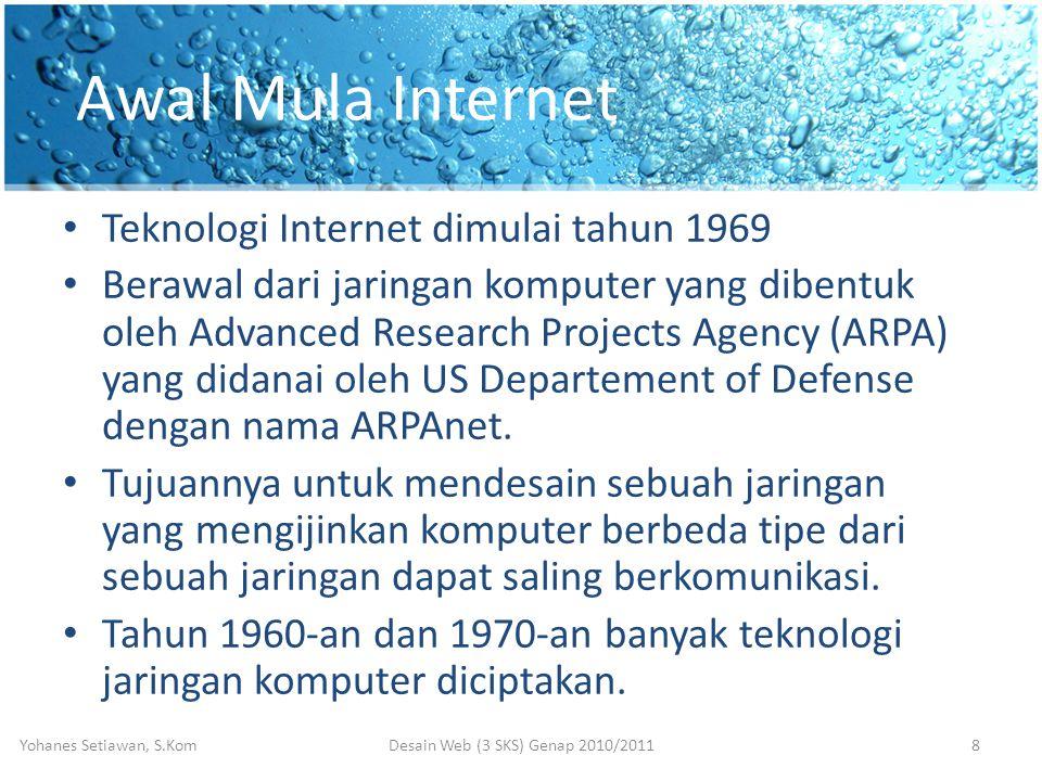 Awal Mula Internet • Teknologi Internet dimulai tahun 1969 • Berawal dari jaringan komputer yang dibentuk oleh Advanced Research Projects Agency (ARPA) yang didanai oleh US Departement of Defense dengan nama ARPAnet.