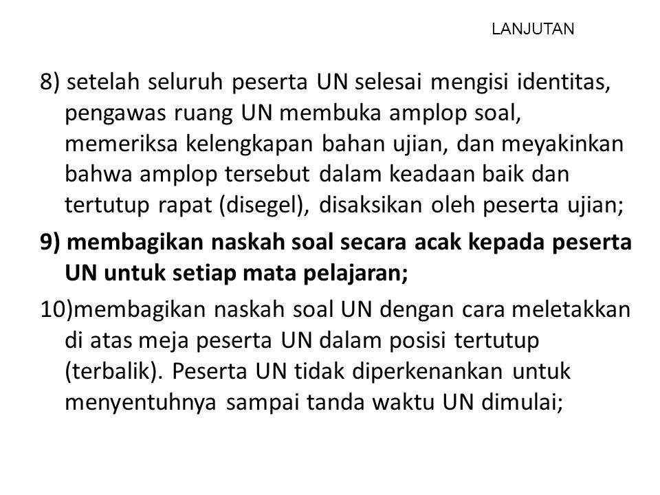 8) setelah seluruh peserta UN selesai mengisi identitas, pengawas ruang UN membuka amplop soal, memeriksa kelengkapan bahan ujian, dan meyakinkan bahw