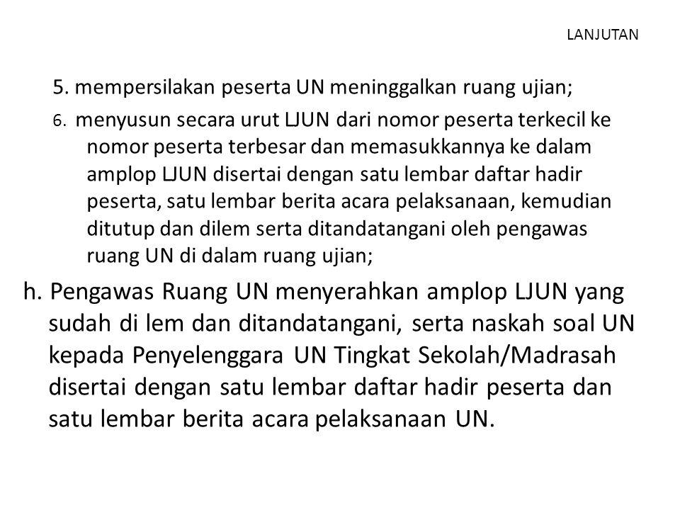 5. mempersilakan peserta UN meninggalkan ruang ujian; 6. menyusun secara urut LJUN dari nomor peserta terkecil ke nomor peserta terbesar dan memasukka