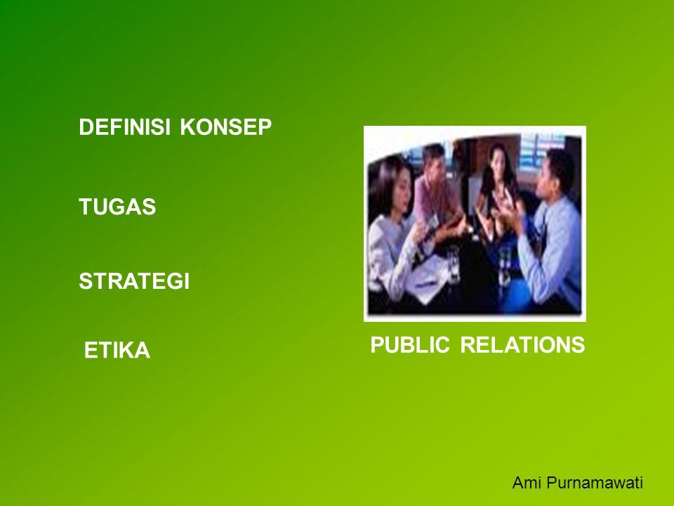 PUBLIC RELATIONS DEFINISI KONSEP TUGAS ETIKA STRATEGI Ami Purnamawati