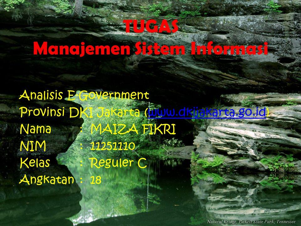 TUGAS Manajemen Sistem Informasi Analisis E-Government Provinsi DKI Jakarta (www.dkijakarta.go.id)www.dkijakarta.go.id Nama: MAIZA FIKRI NIM: 11251110