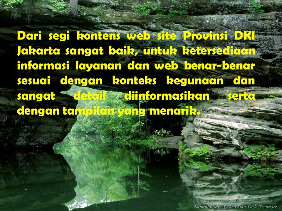 Dari segi kontens web site Provinsi DKI Jakarta sangat baik, untuk ketersediaan informasi layanan dan web benar-benar sesuai dengan konteks kegunaan d
