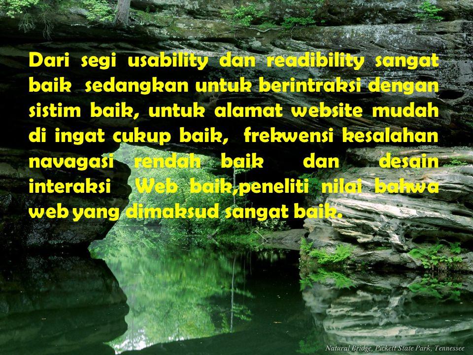 Dari segi usability dan readibility sangat baik sedangkan untuk berintraksi dengan sistim baik, untuk alamat website mudah di ingat cukup baik, frekwe