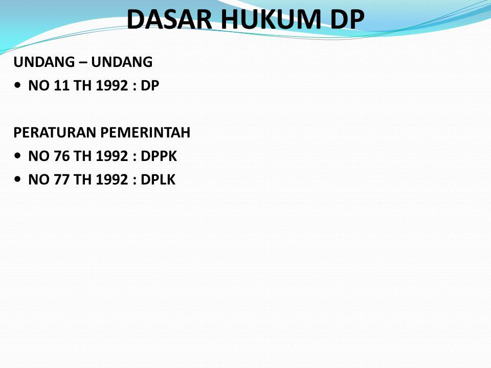 DASAR HUKUM DP UNDANG – UNDANG  NO 11 TH 1992 : DP PERATURAN PEMERINTAH  NO 76 TH 1992 : DPPK  NO 77 TH 1992 : DPLK