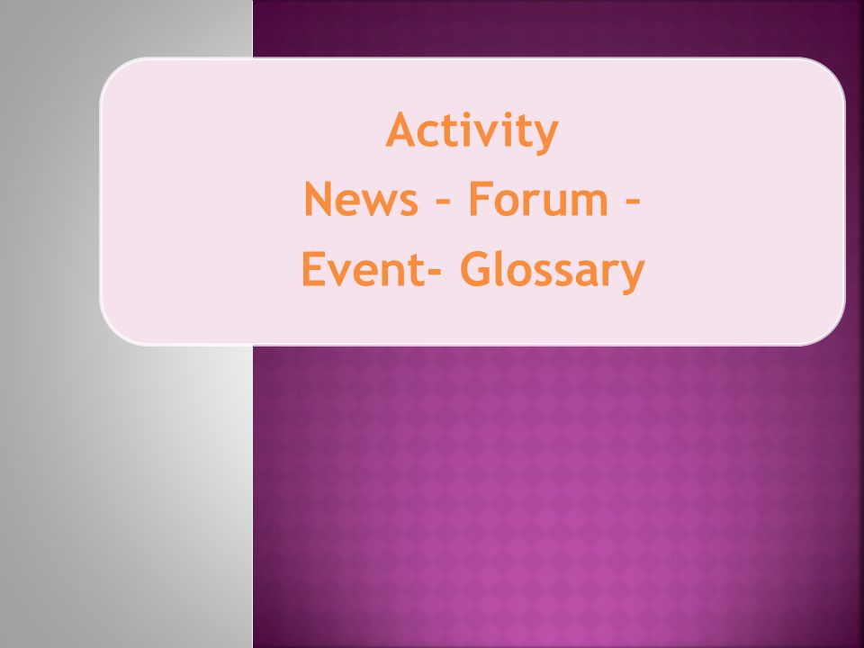 Activity News – Forum – Event- Glossary