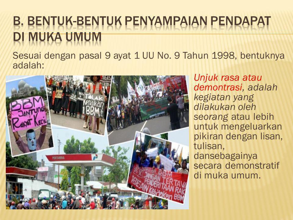 Sesuai dengan pasal 9 ayat 1 UU No. 9 Tahun 1998, bentuknya adalah: Unjuk rasa atau demontrasi, adalah kegiatan yang dilakukan oleh seorang atau lebih