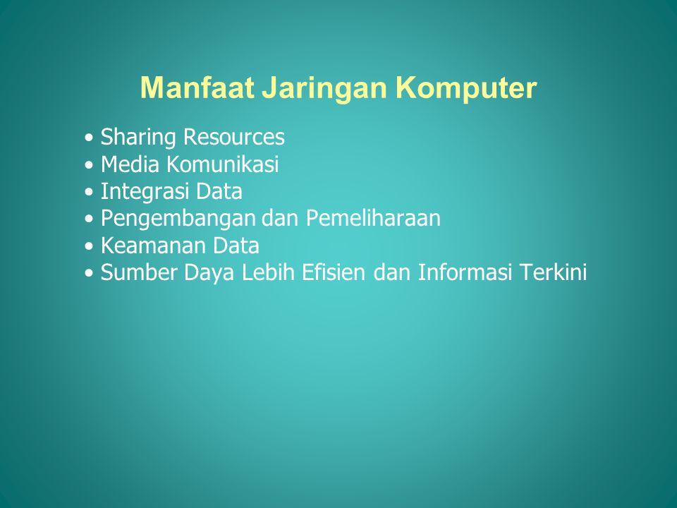 Manfaat Jaringan Komputer •Sharing Resources •Media Komunikasi •Integrasi Data •Pengembangan dan Pemeliharaan •Keamanan Data •Sumber Daya Lebih Efisie