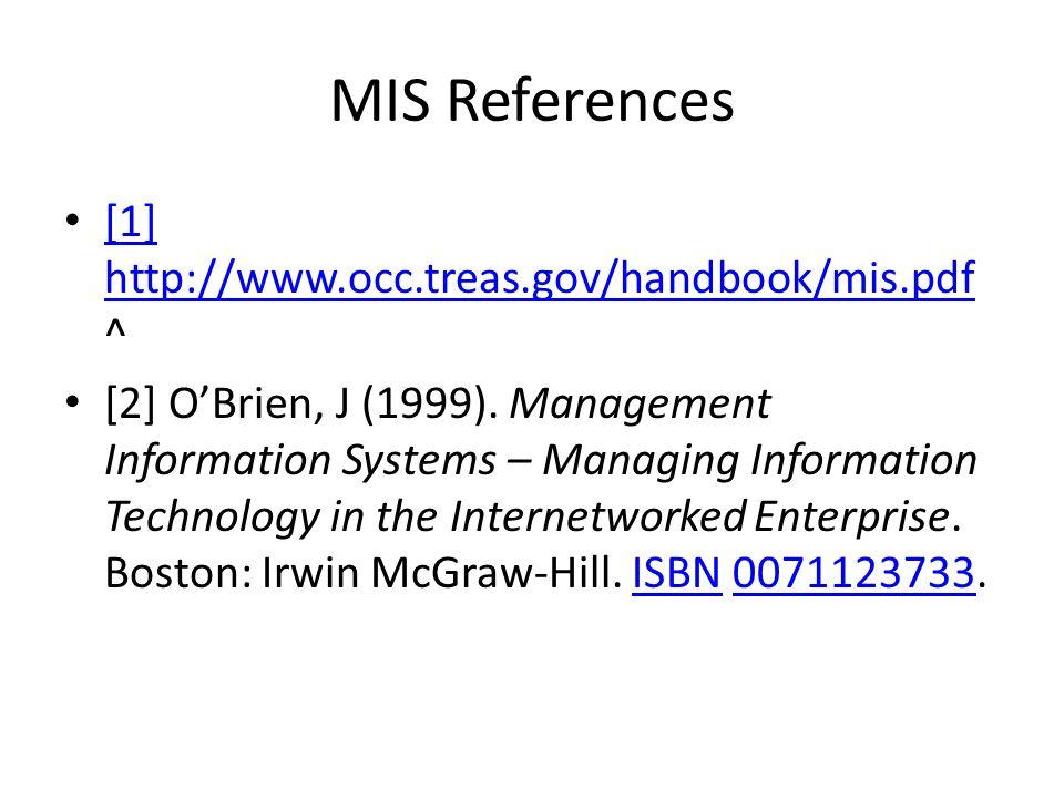 MIS References • [1] http://www.occ.treas.gov/handbook/mis.pdf ^ [1] http://www.occ.treas.gov/handbook/mis.pdf • [2] O'Brien, J (1999). Management Inf