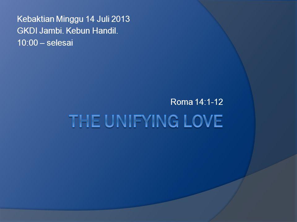 Kebaktian Minggu 14 Juli 2013 GKDI Jambi. Kebun Handil. 10:00 – selesai Roma 14:1-12