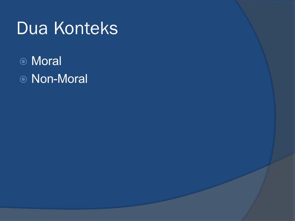 Dua Konteks  Moral  Non-Moral