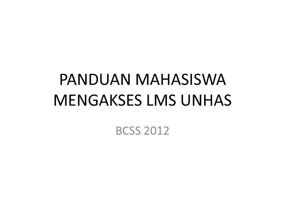 PANDUAN MAHASISWA MENGAKSES LMS UNHAS BCSS 2012