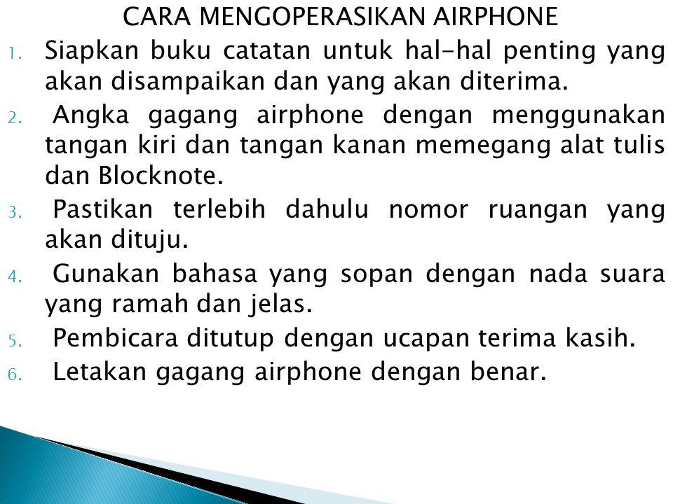CARA MENGOPERASIKAN AIRPHONE 1. Siapkan buku catatan untuk hal-hal penting yang akan disampaikan dan yang akan diterima. 2. Angka gagang airphone deng