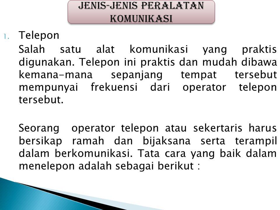 1. Telepon Salah satu alat komunikasi yang praktis digunakan. Telepon ini praktis dan mudah dibawa kemana-mana sepanjang tempat tersebut mempunyai fre