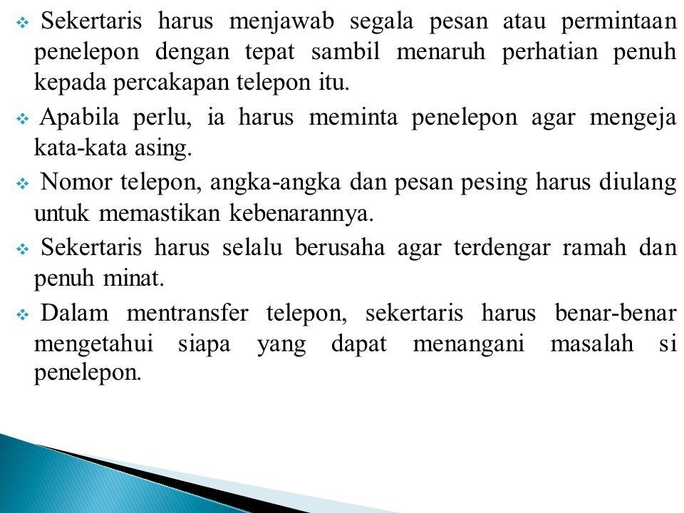  Sekertaris harus menjawab segala pesan atau permintaan penelepon dengan tepat sambil menaruh perhatian penuh kepada percakapan telepon itu.  Apabil