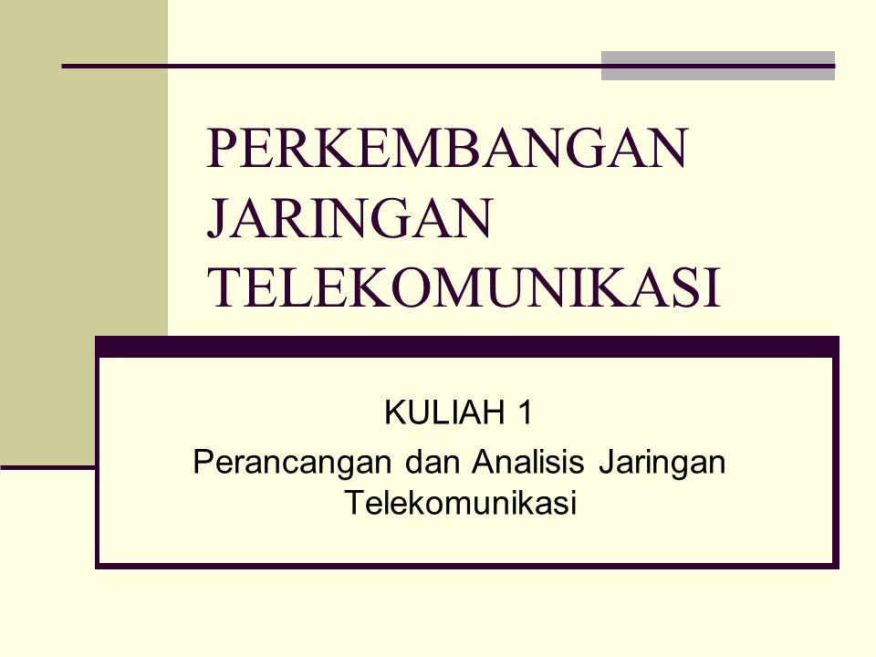 PERKEMBANGAN JARINGAN TELEKOMUNIKASI KULIAH 1 Perancangan dan Analisis Jaringan Telekomunikasi