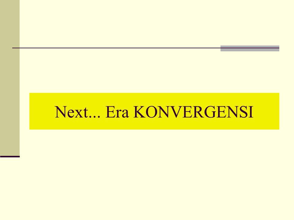 Next... Era KONVERGENSI
