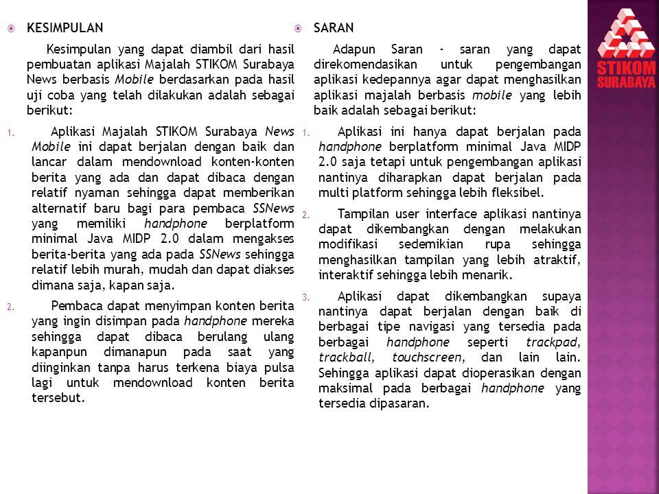  KESIMPULAN Kesimpulan yang dapat diambil dari hasil pembuatan aplikasi Majalah STIKOM Surabaya News berbasis Mobile berdasarkan pada hasil uji coba