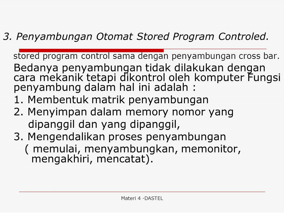 Materi 4 -DASTEL 3. Penyambungan Otomat Stored Program Controled. stored program control sama dengan penyambungan cross bar. Bedanya penyambungan tida