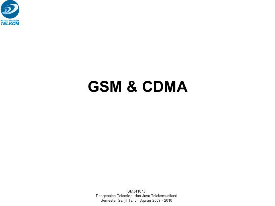 SM341073 Pengenalan Teknologi dan Jasa Telekomunikasi Semester Ganjil Tahun Ajaran 2009 - 2010 GSM & CDMA