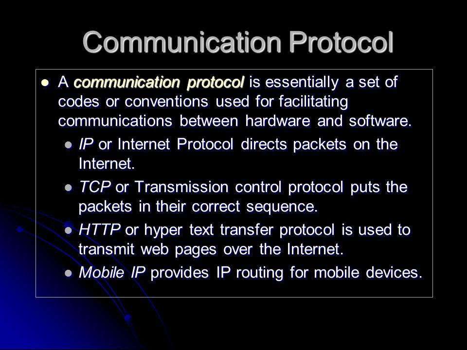 Communication Protocol  A communication protocol is essentially a set of codes or conventions used for facilitating communications between hardware a
