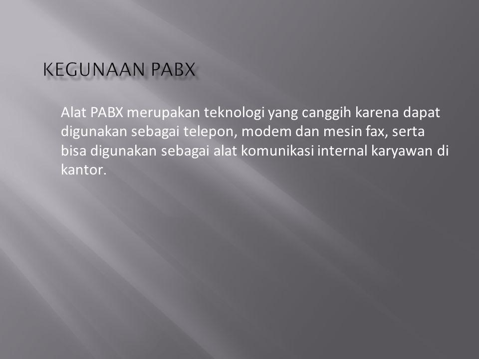 Alat PABX merupakan teknologi yang canggih karena dapat digunakan sebagai telepon, modem dan mesin fax, serta bisa digunakan sebagai alat komunikasi internal karyawan di kantor.