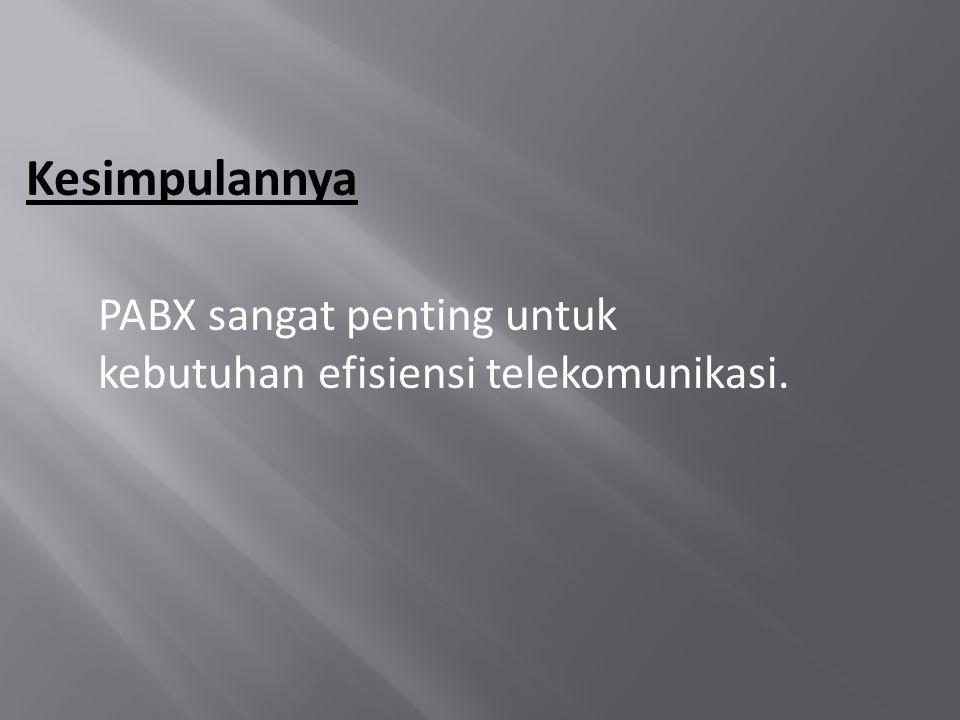 Kesimpulannya PABX sangat penting untuk kebutuhan efisiensi telekomunikasi.