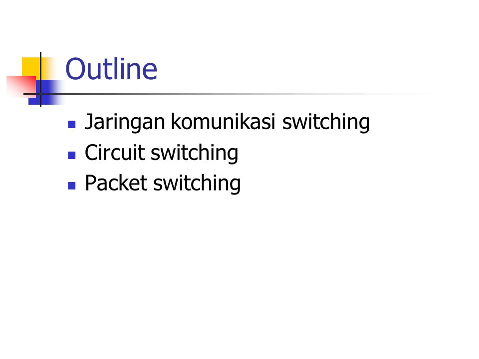 Outline  Jaringan komunikasi switching  Circuit switching  Packet switching