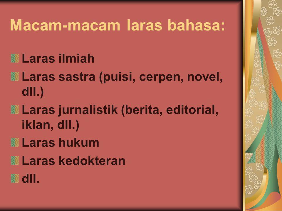 Macam-macam laras bahasa: Laras ilmiah Laras sastra (puisi, cerpen, novel, dll.) Laras jurnalistik (berita, editorial, iklan, dll.) Laras hukum Laras