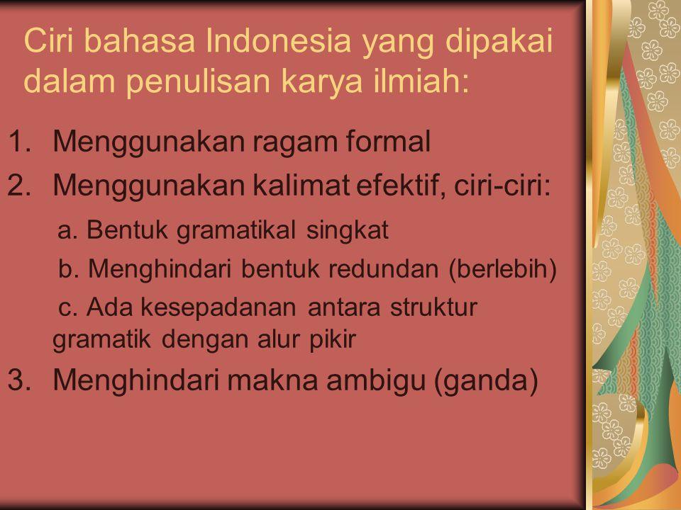 Ciri bahasa Indonesia yang dipakai dalam penulisan karya ilmiah: 1.Menggunakan ragam formal 2.Menggunakan kalimat efektif, ciri-ciri: a.