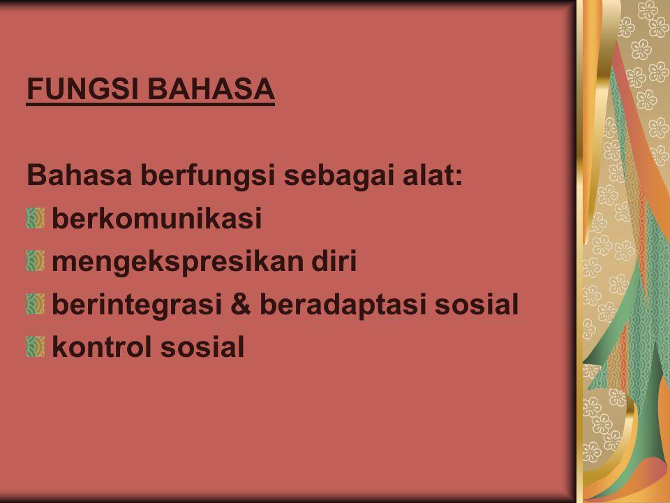 FUNGSI BAHASA Bahasa berfungsi sebagai alat: berkomunikasi mengekspresikan diri berintegrasi & beradaptasi sosial kontrol sosial