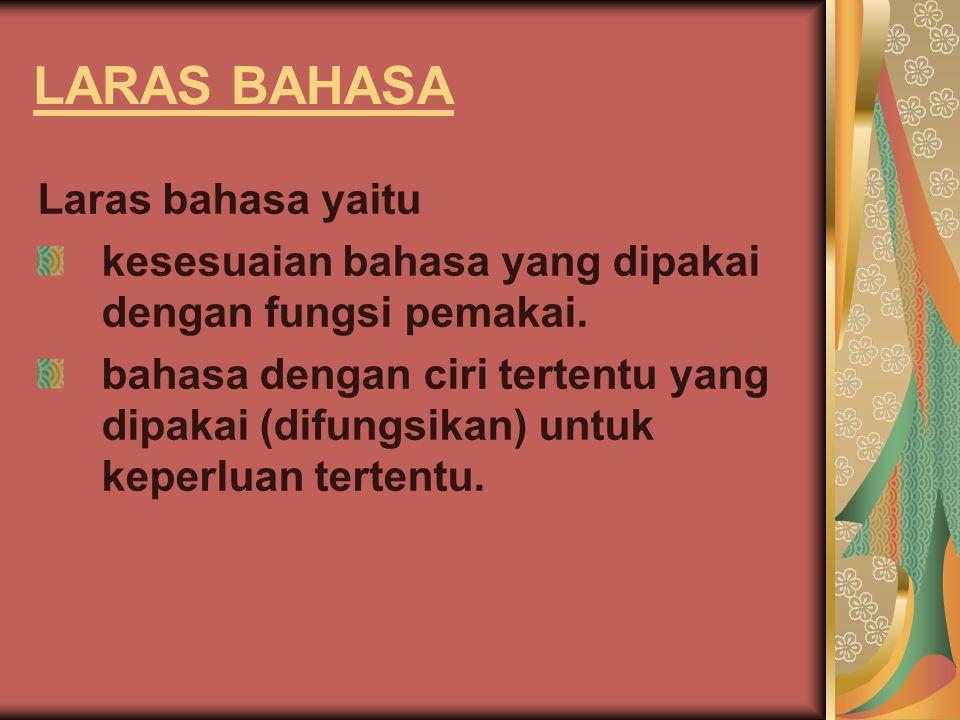LARAS BAHASA Laras bahasa yaitu kesesuaian bahasa yang dipakai dengan fungsi pemakai. bahasa dengan ciri tertentu yang dipakai (difungsikan) untuk kep