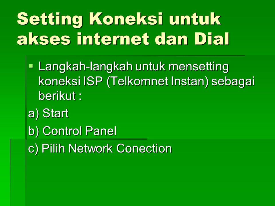 Setting Koneksi untuk akses internet dan Dial  Langkah-langkah untuk mensetting koneksi ISP (Telkomnet Instan) sebagai berikut : a) Start b) Control Panel c) Pilih Network Conection