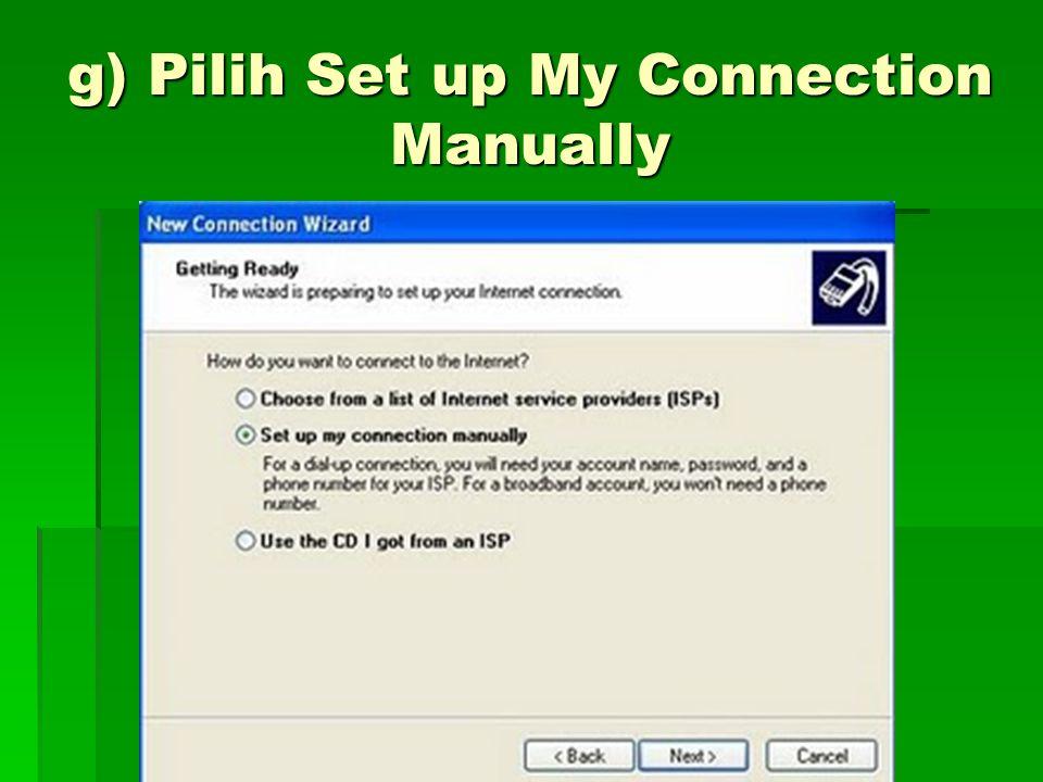 g) Pilih Set up My Connection Manually