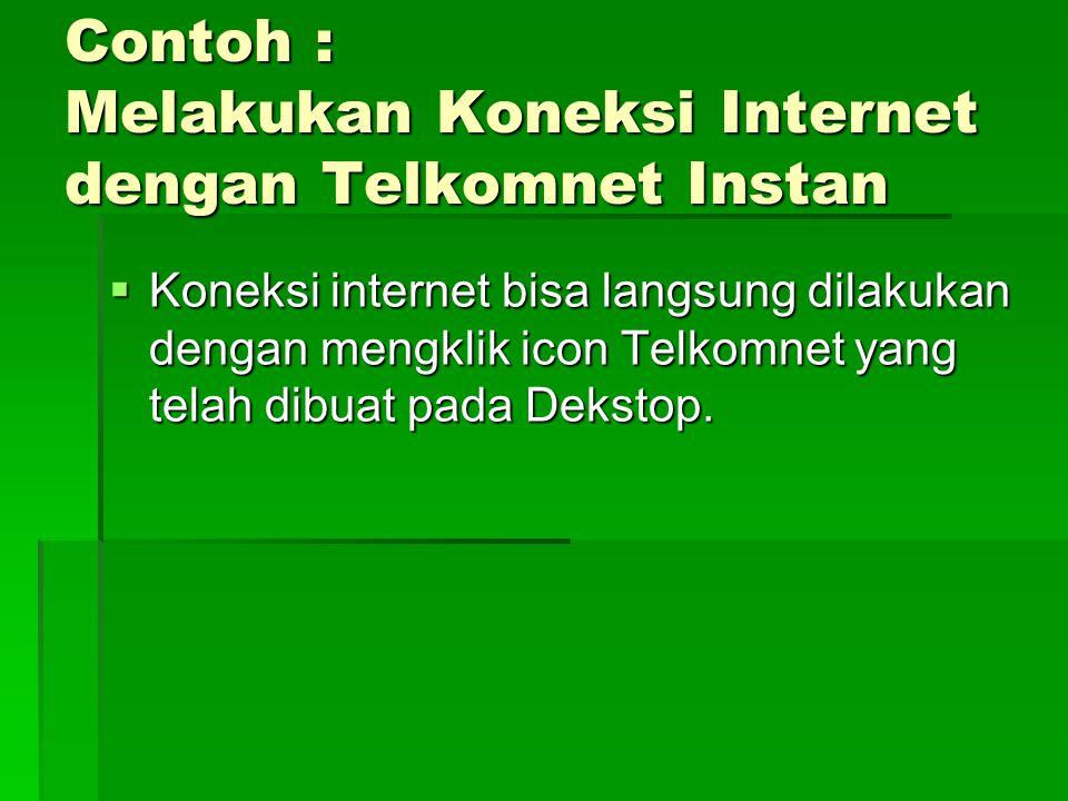 Contoh : Melakukan Koneksi Internet dengan Telkomnet Instan  Koneksi internet bisa langsung dilakukan dengan mengklik icon Telkomnet yang telah dibuat pada Dekstop.