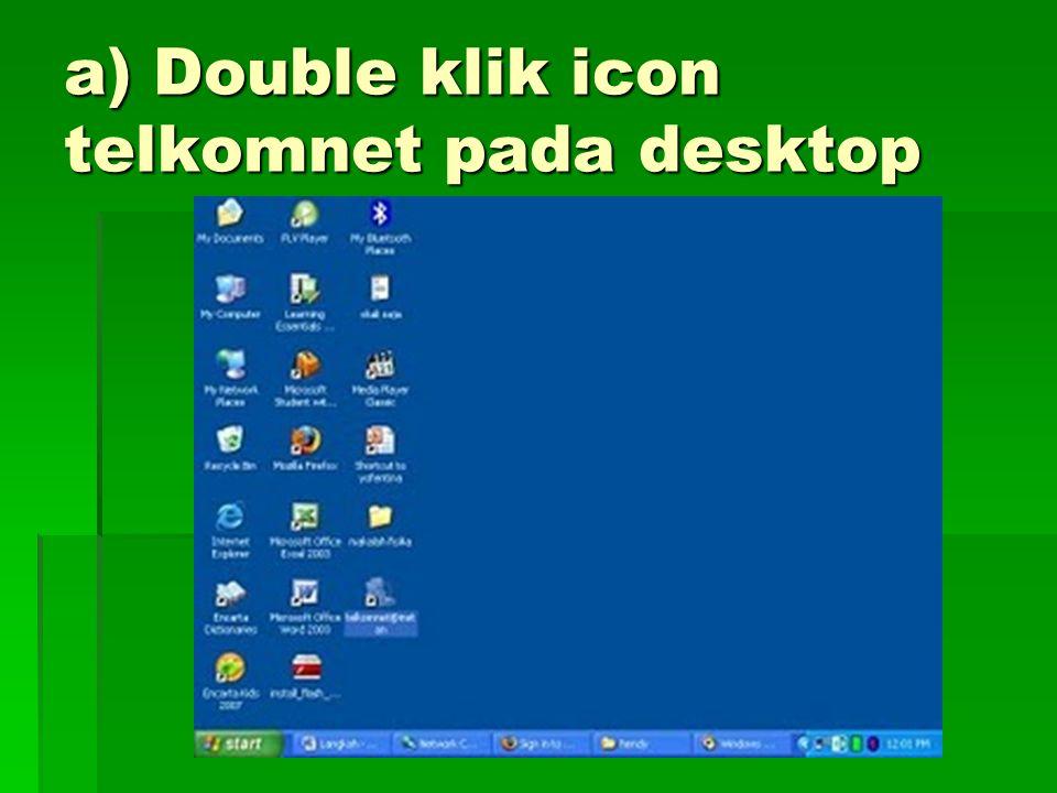 a) Double klik icon telkomnet pada desktop
