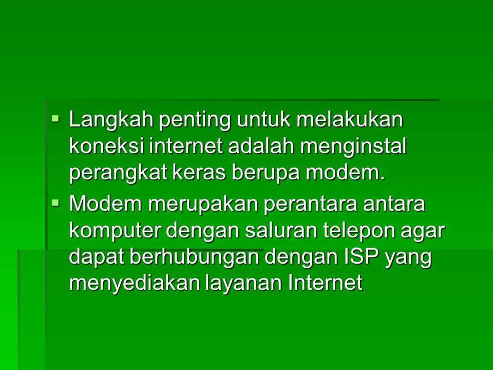 Langkah-langkah Untuk Akses Internet Koneksi internet dibagi menjadi dua : - koneksi menggunakan saluran telepon 1.Koneksi dial-up Menggunakan saluran telepon untuk koneksi ke ISP dengan menghubungi nomor telepon ISP via dial-up modem atau voiceband.