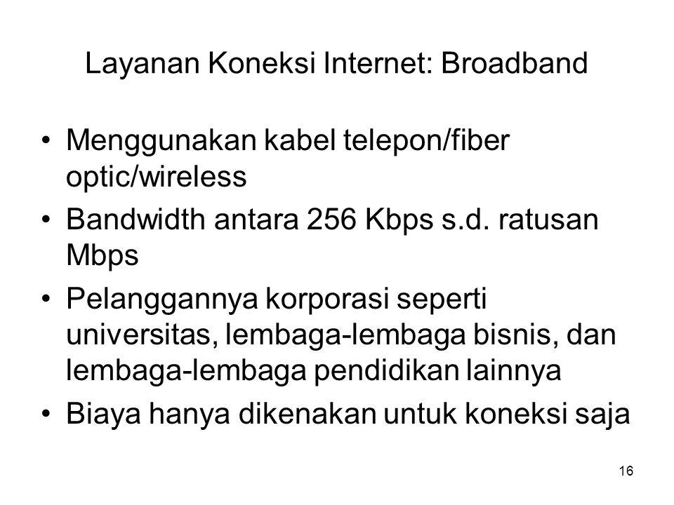 •Menggunakan kabel telepon/fiber optic/wireless •Bandwidth antara 256 Kbps s.d. ratusan Mbps •Pelanggannya korporasi seperti universitas, lembaga-lemb