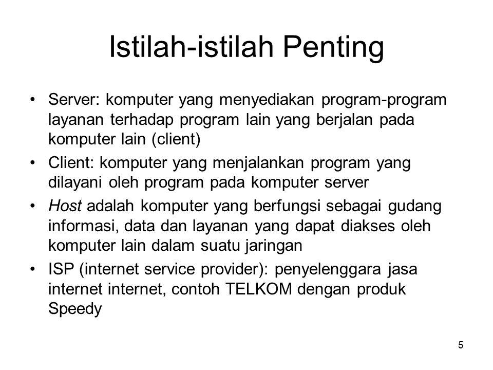 Istilah-istilah Penting •Server: komputer yang menyediakan program-program layanan terhadap program lain yang berjalan pada komputer lain (client) •Cl