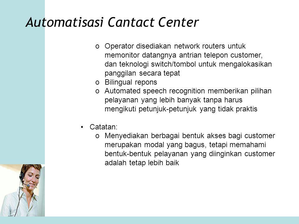 Automatisasi Cantact Center oOperator disediakan network routers untuk memonitor datangnya antrian telepon customer, dan teknologi switch/tombol untuk
