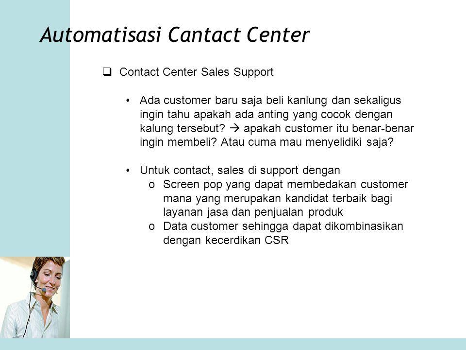 Automatisasi Cantact Center  Contact Center Sales Support •Ada customer baru saja beli kanlung dan sekaligus ingin tahu apakah ada anting yang cocok