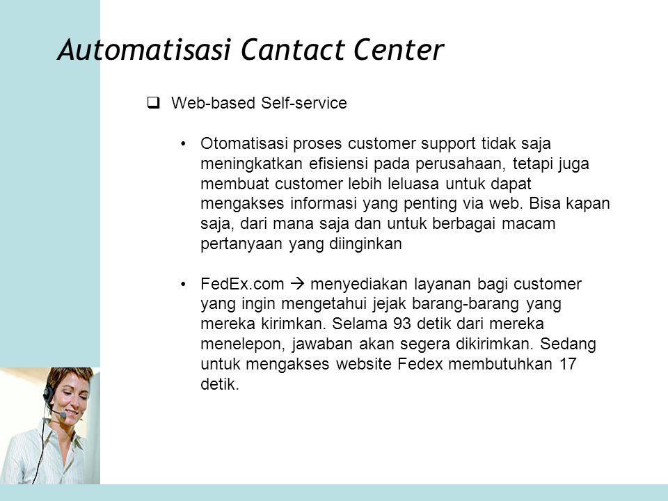 Automatisasi Cantact Center  Web-based Self-service •Otomatisasi proses customer support tidak saja meningkatkan efisiensi pada perusahaan, tetapi ju
