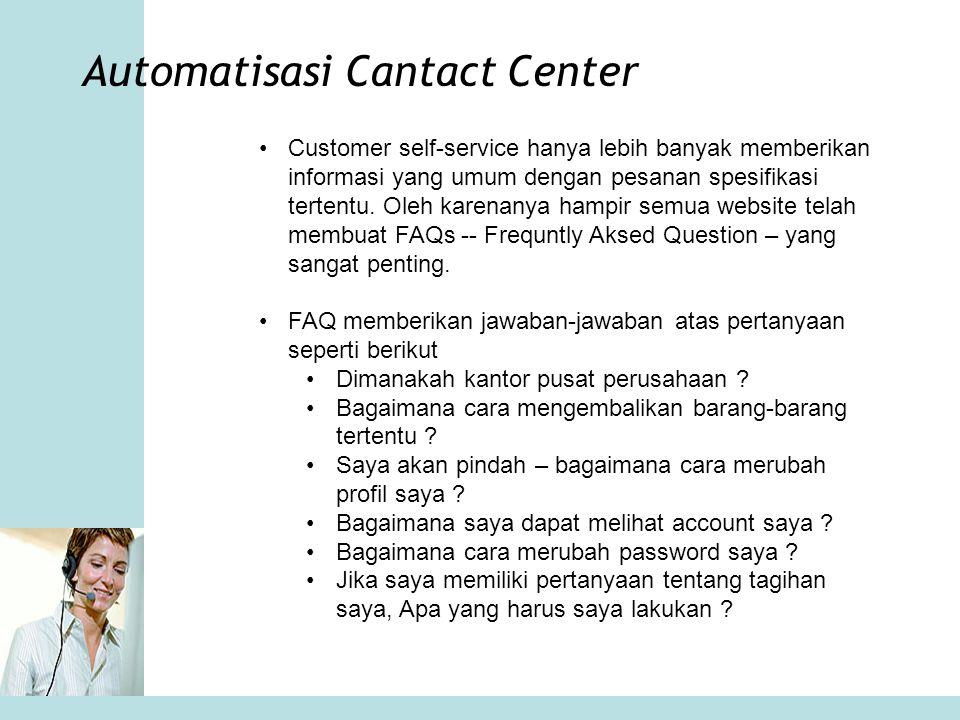 Automatisasi Cantact Center •Customer self-service hanya lebih banyak memberikan informasi yang umum dengan pesanan spesifikasi tertentu. Oleh karenan