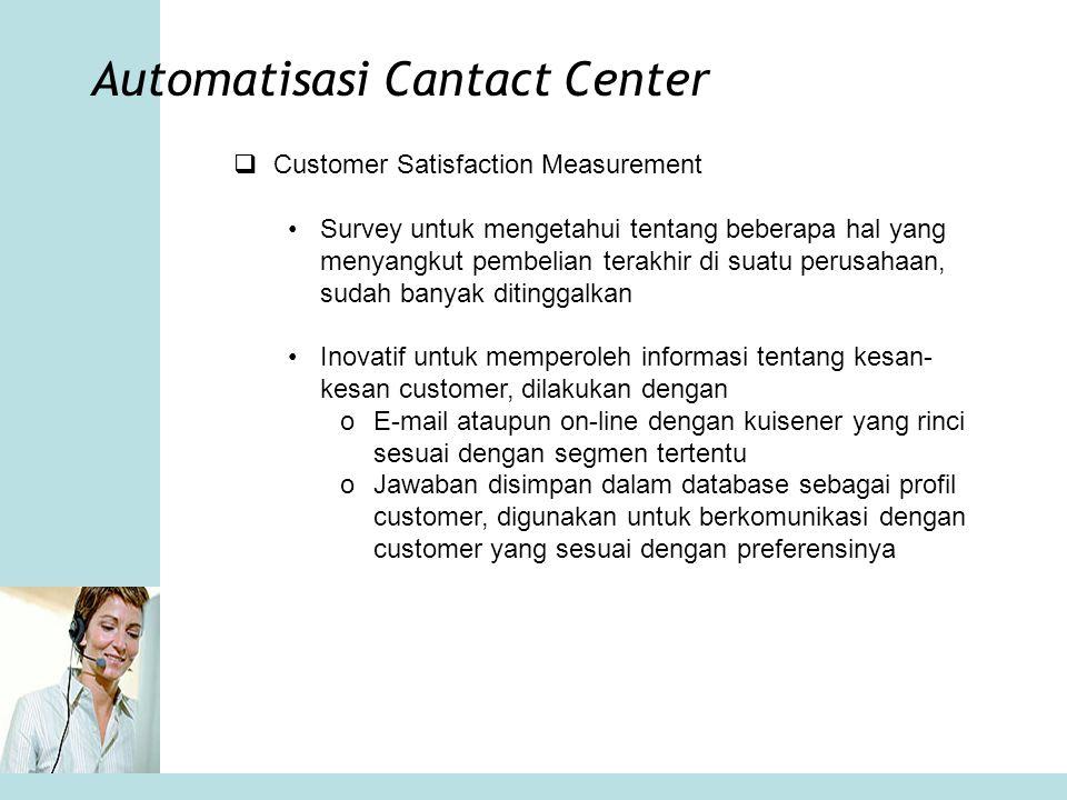 Automatisasi Cantact Center  Customer Satisfaction Measurement •Survey untuk mengetahui tentang beberapa hal yang menyangkut pembelian terakhir di su
