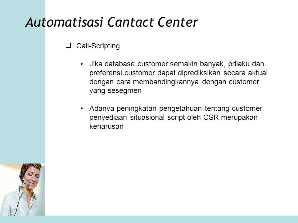 Automatisasi Cantact Center  Call-Scripting •Jika database customer semakin banyak, prilaku dan preferensi customer dapat diprediksikan secara aktual