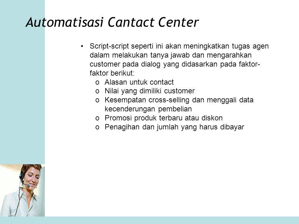 Automatisasi Cantact Center •Script-script seperti ini akan meningkatkan tugas agen dalam melakukan tanya jawab dan mengarahkan customer pada dialog y