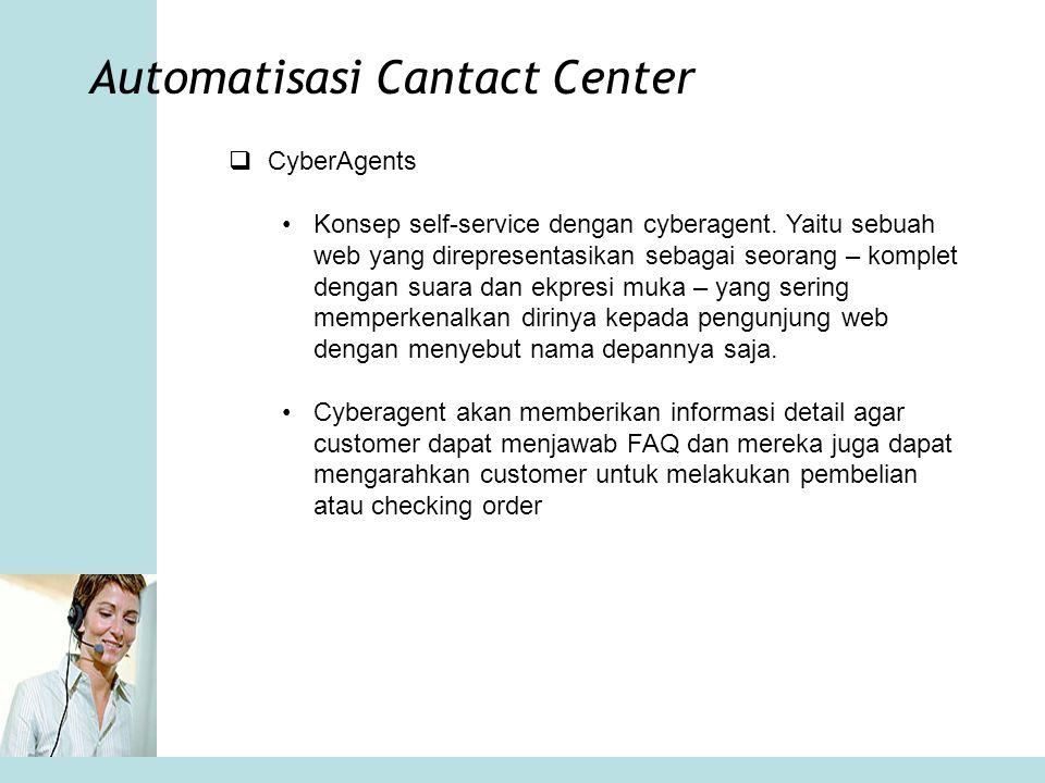 Automatisasi Cantact Center  CyberAgents •Konsep self-service dengan cyberagent. Yaitu sebuah web yang direpresentasikan sebagai seorang – komplet de